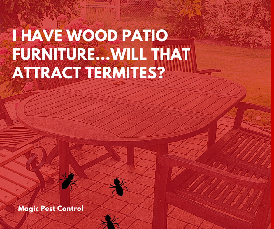 I Have Wood Patio Furniture...Will That Attract Termites